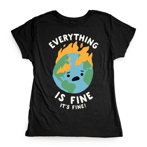 Everything Is Fine It's Fine Womens T-Shirt