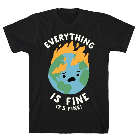 Everything Is Fine It's Fine T-Shirt