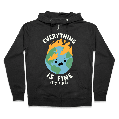 Everything Is Fine It's Fine Zip Hoodie