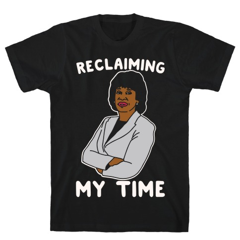 Reclaiming My Time Maxine Waters White Print T-Shirt