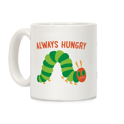 Always Hungry Caterpillar  Coffee Mug