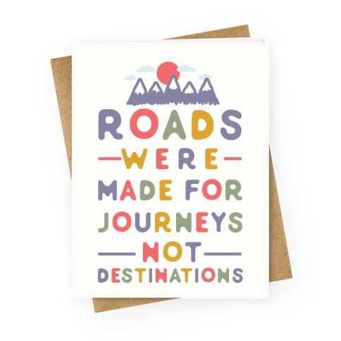 Roads Were Made For Journeys Greeting Card