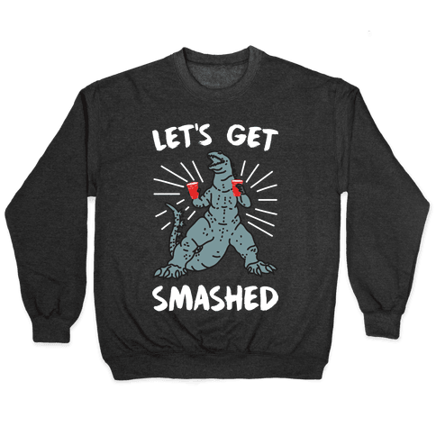 Let's Get Smashed Party Kaiju Pullover