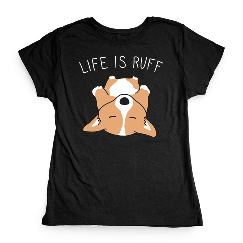 Life Is Ruff Corgi Womens T-Shirt