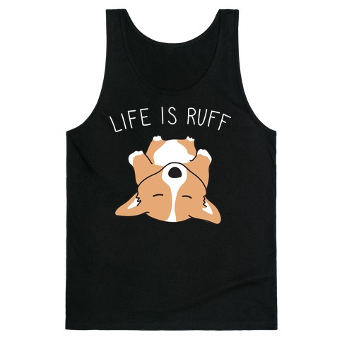 Life Is Ruff Corgi Tank Top