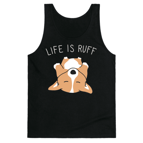 Life Is Ruff Corgi Tank Top