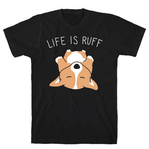 Life Is Ruff Corgi Mens T-Shirt