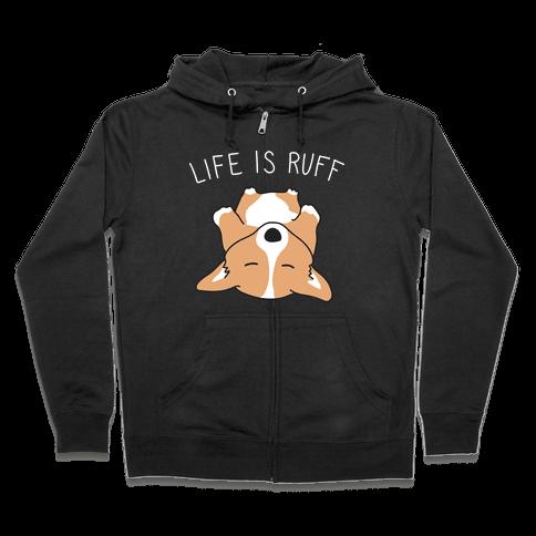Life Is Ruff Corgi Zip Hoodie