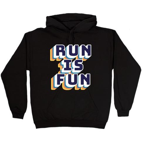 Run Is Fun Hooded Sweatshirt