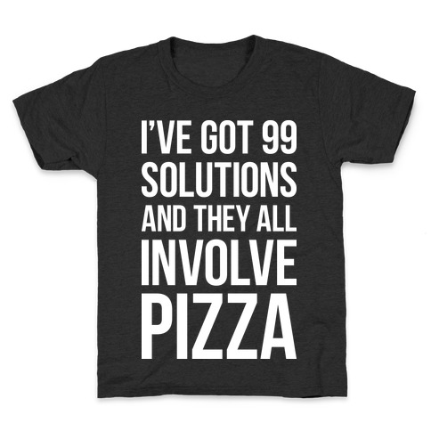 I've Got 99 Solutions And They All Involve Pizza Kids T-Shirt