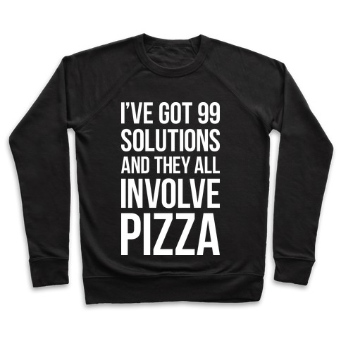 I've Got 99 Solutions And They All Involve Pizza Pullover