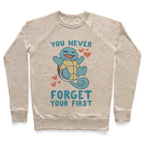 You Never Forget Your First - Squirtle Pullover