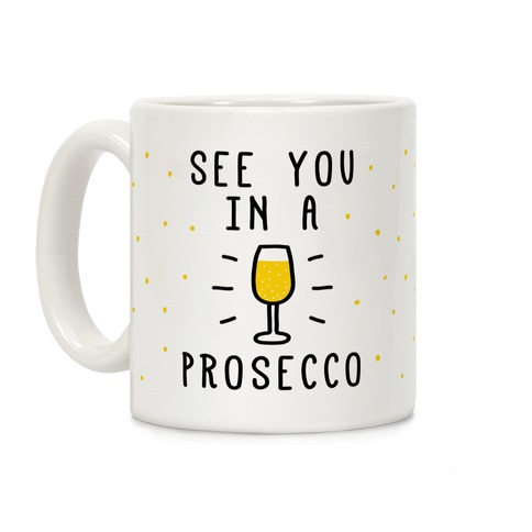 See You In A Prosecco Coffee Mug