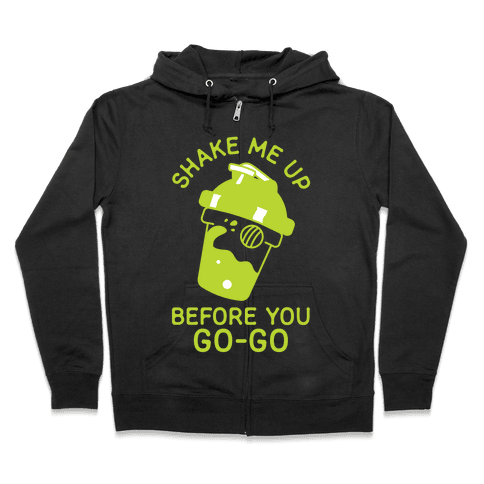 Shake Me Up Before You Go-Go Zip Hoodie
