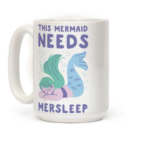 This Mermaid Needs Mersleep Coffee Mug