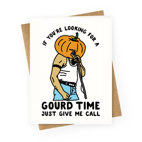 If You're Looking For a Gourd Time Just Give Me a Call Greeting Card