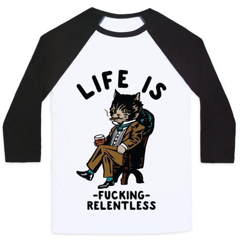 Life is F***ing Relentless Business Cat Baseball Tee