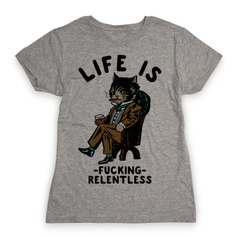 Life is F***ing Relentless Business Cat Womens T-Shirt