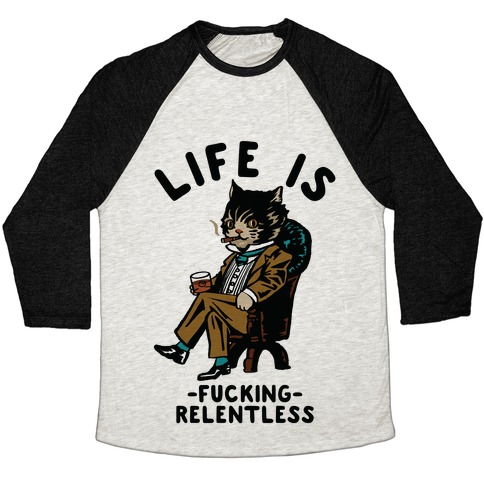 Life is F***ing Relentless Business Cat Baseball Tee