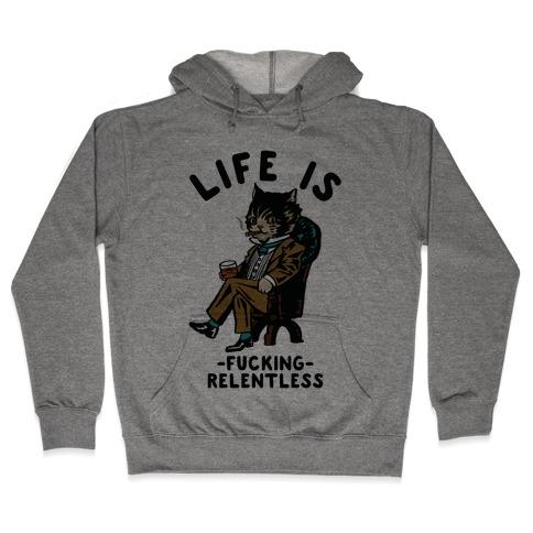 Life is F***ing Relentless Business Cat Hooded Sweatshirt