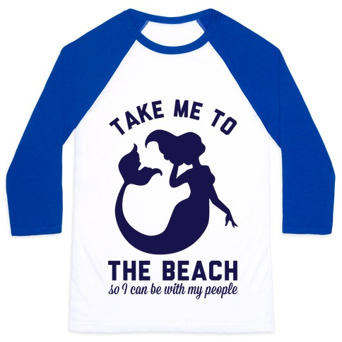 Take Me To The Beach So I can Be With My People Mermaid Baseball Tee