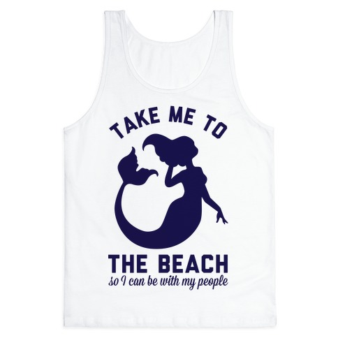 Take Me To The Beach So I can Be With My People Mermaid Tank Top