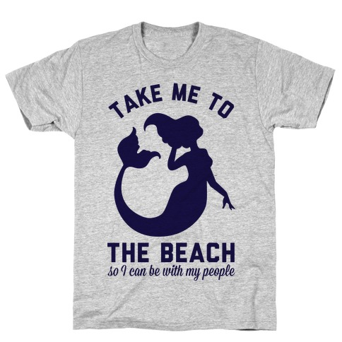 Take Me To The Beach So I can Be With My People Mermaid T-Shirt