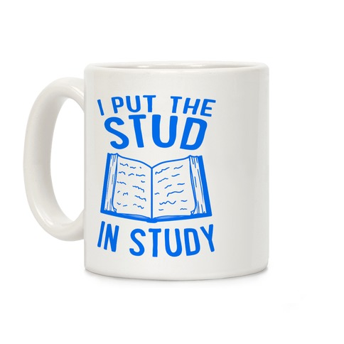 I Put the Stud In Study Coffee Mug