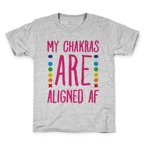 My Chakras Are Aligned Af Kids T-Shirt