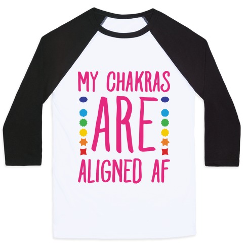 My Chakras Are Aligned Af Baseball Tee