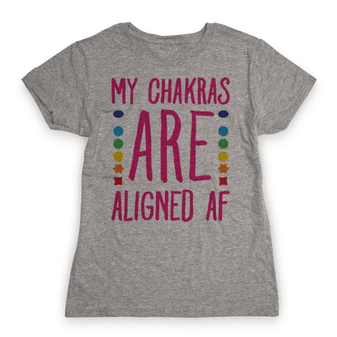 My Chakras Are Aligned Af Womens T-Shirt