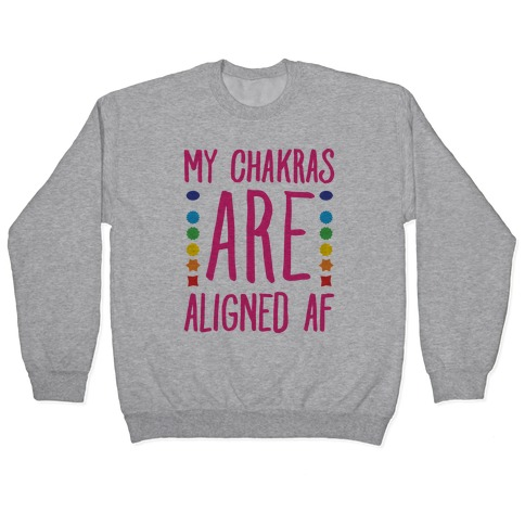 My Chakras Are Aligned Af Pullover