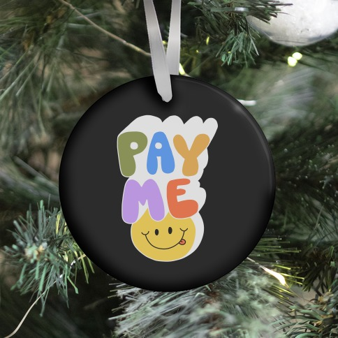 Pay Me Smiley Face Ornament
