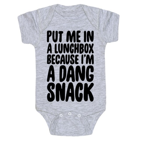 A Lunchbox Because I'm A Dang Snack Baby Onesy