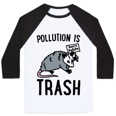Pollution Is Trash (possum) Baseball Tee