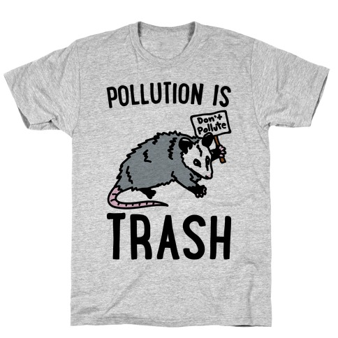 Pollution Is Trash (possum) T-Shirt