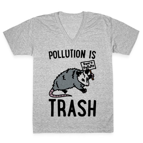 Pollution Is Trash (possum) V-Neck Tee Shirt