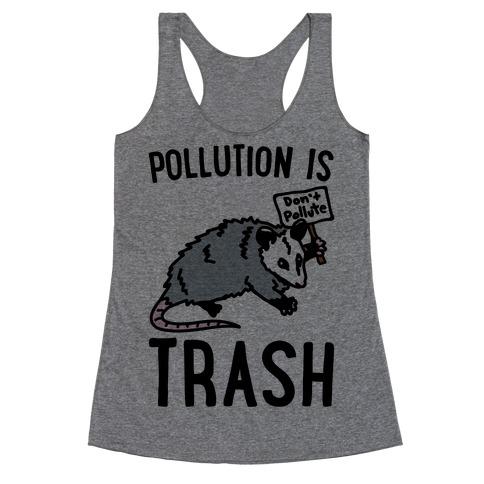 Pollution Is Trash (possum) Racerback Tank Top