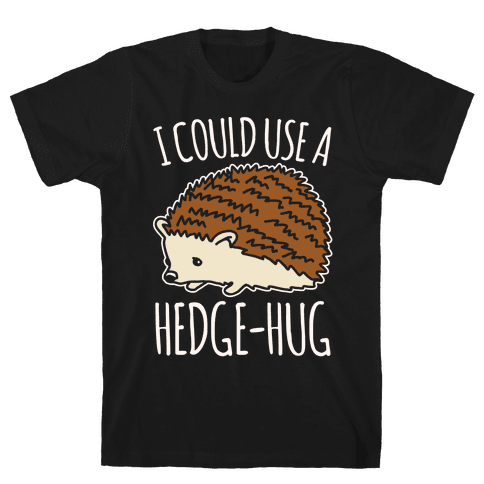 I Could Use A Hedge-Hug White Print Mens T-Shirt
