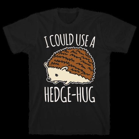 I Could Use A Hedge-Hug White Print Mens T-Shirt