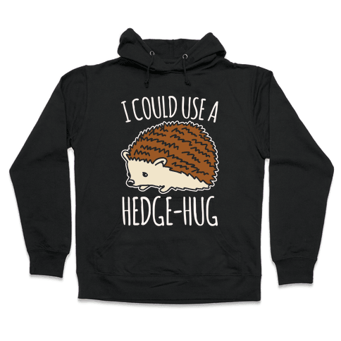 I Could Use A Hedge-Hug White Print Hooded Sweatshirt