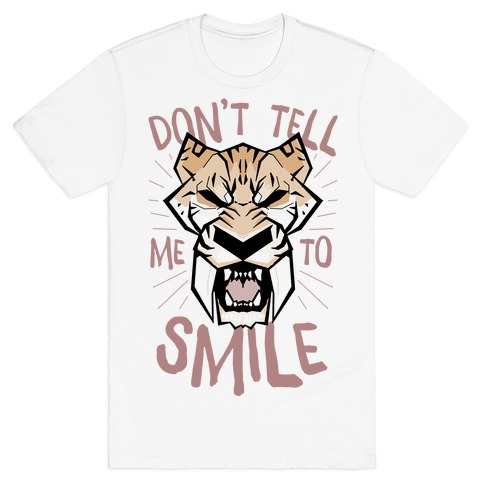 Don't Tell Me To Smile T-Shirt