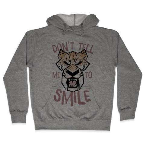 Don't Tell Me To Smile Hooded Sweatshirt