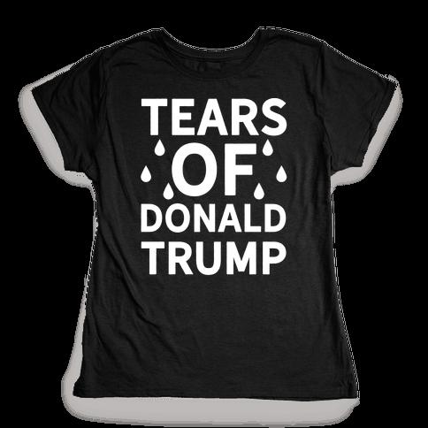 Tears of Donald Trump Womens T-Shirt