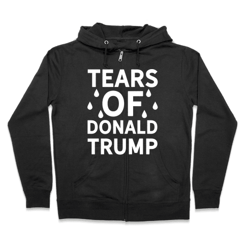 Tears of Donald Trump Zip Hoodie