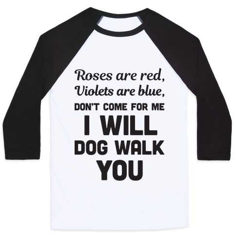 Rose Are Red, Violets Are Blue, Don't Come For Me I Will Dog Walk You Baseball Tee