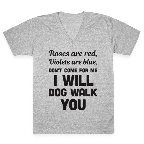 Rose Are Red, Violets Are Blue, Don't Come For Me I Will Dog Walk You V-Neck Tee Shirt