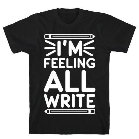 I'm Feeling All Write T-Shirt