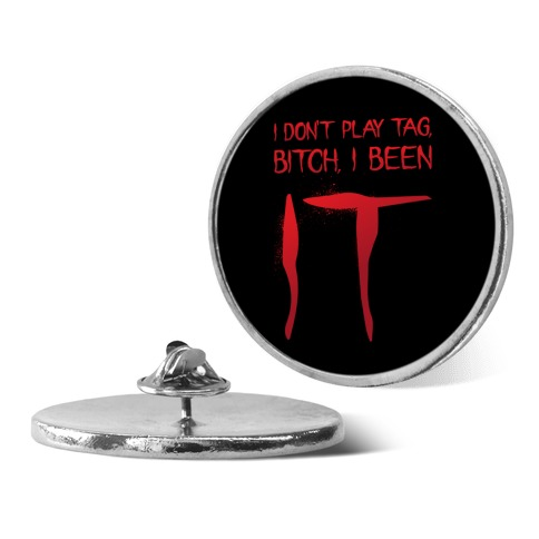 I Don't Play Tag, Bitch, I Been IT Parody Pin