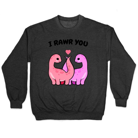 I Rawr You Pullover